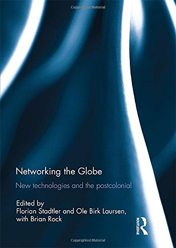 9781138945890: Networking the Globe: New Technologies and the Postcolonial