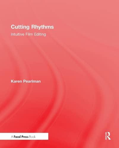 Cutting Rhythms: Intuitive Film Editing: Karen Pearlman