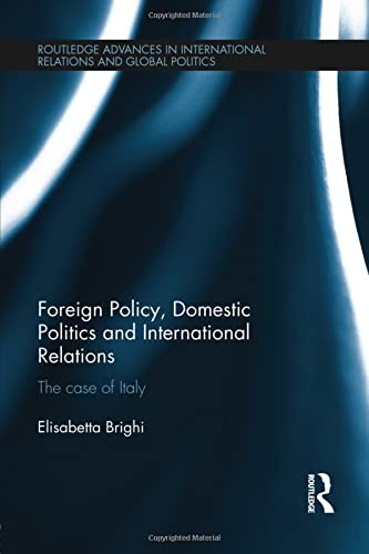 Foreign Policy, Domestic Politics and International Relations: The case of Italy: Brighi, ...