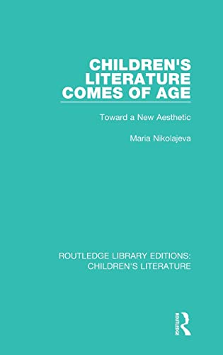 9781138946354: 4: Children's Literature Comes of Age: Toward a New Aesthetic: Volume 4 (Routledge Library Editions: Children's Literature)