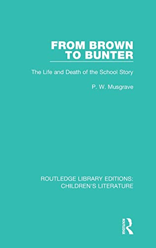 9781138946378: 3: From Brown to Bunter: The Life and Death of the School Story (Routledge Library Editions: Children's Literature) (Volume 3)