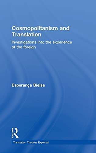 Cosmopolitanism and Translation: Investigations into the Experience of the Foreign (Translation ...