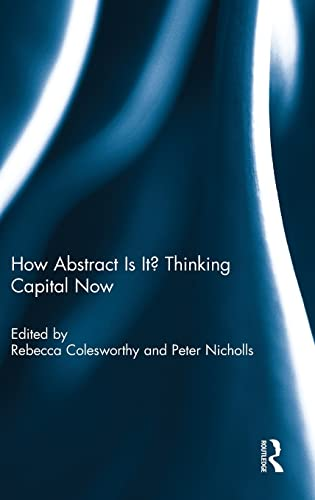 9781138946675: How Abstract Is It? Thinking Capital Now