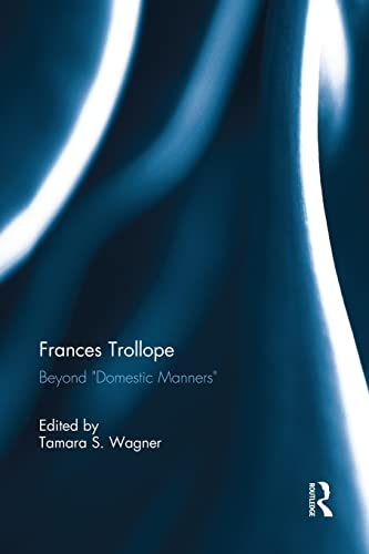 "9781138946798: Frances Trollope: Beyond ""Domestic Manners"""