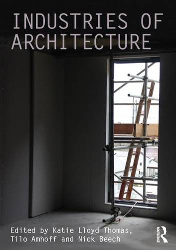 9781138946811: Industries of Architecture (Ahra Critiques: Critical Studies in Architectural Humanities)