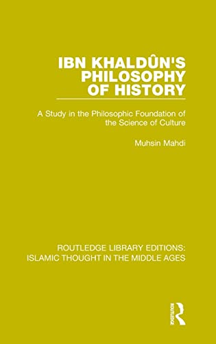 9781138947238: Ibn Khaldûn's Philosophy of History: A Study in the Philosophic Foundation of the Science of Culture (Routledge Library Editions: Islamic Thought in the Middle Ages)