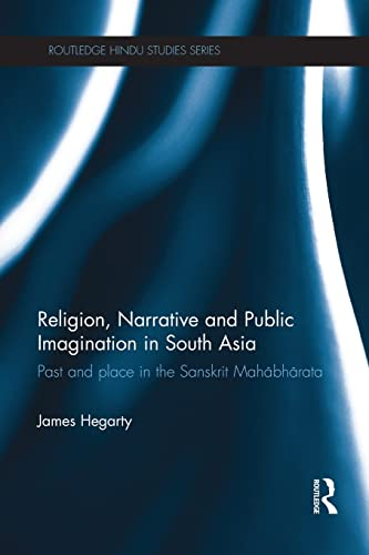 9781138948198: Religion, Narrative and Public Imagination in South Asia: Past and Place in the Sanskrit Mahabharata (Routledge Hindu Studies Series)