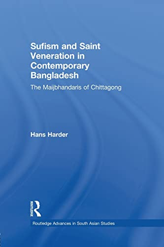 9781138948273: Sufism and Saint Veneration in Contemporary Bangladesh: The Maijbhandaris of Chittagong (Routledge Advances in South Asian Studies)