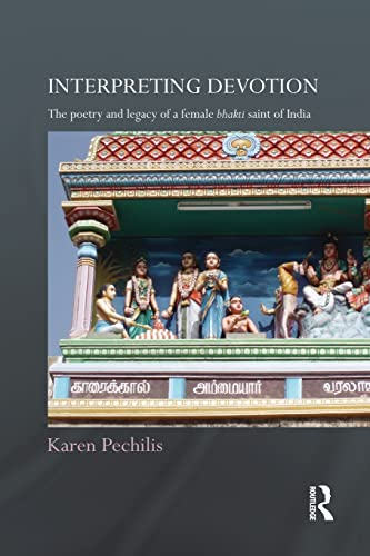Interpreting Devotion: The Poetry and Legacy of: Pechilis, Karen
