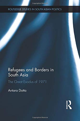 9781138948433: Refugees and Borders in South Asia: The Great Exodus of 1971 (Routledge Studies in South Asian Politics)