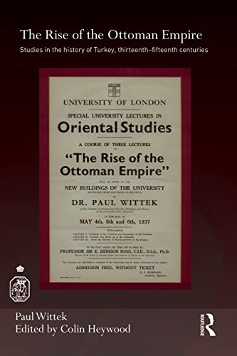 9781138948440: The Rise of the Ottoman Empire: Studies in the History of Turkey, thirteenth–fifteenth Centuries (Royal Asiatic Society Books)