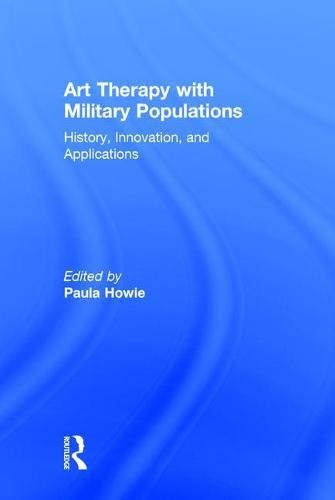 Art Therapy with Military Populations: History, Innovation, and Applications: Routledge