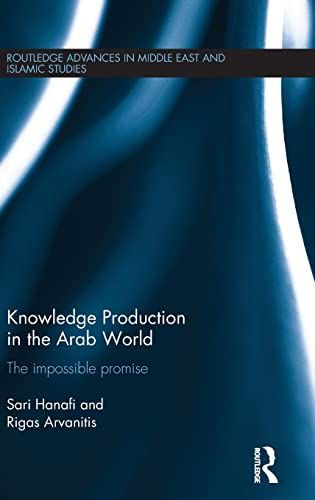 9781138948815: Knowledge Production in the Arab World: The Impossible Promise (Routledge Advances in Middle East and Islamic Studies)