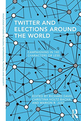 9781138949355: Twitter and Elections Around the World: Campaigning in 140 Characters or Less (Routledge Studies in Global Information, Politics and Society)