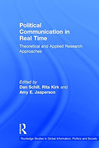9781138949409: Political Communication in Real Time: Theoretical and Applied Research Approaches (Routledge Studies in Global Information, Politics and Society)