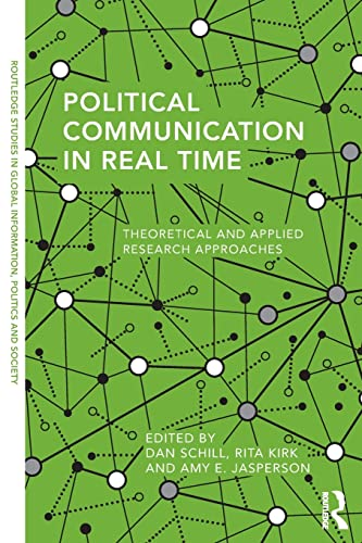 9781138949416: Political Communication in Real Time: Theoretical and Applied Research Approaches (Routledge Studies in Global Information, Politics and Society)