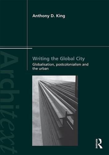 Writing the Global City; Globalisation, Postcolonialism and the Urban: KING, ANTHONY