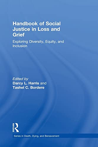 9781138949928: Handbook of Social Justice in Loss and Grief: Exploring Diversity, Equity, and Inclusion (Series in Death, Dying, and Bereavement)