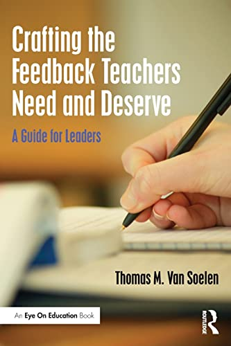 Crafting the Feedback Teachers Need and Deserve: A Guide for Leaders: Thomas M. Van Soelen