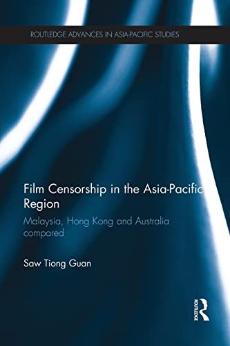 9781138950412: Film Censorship in the Asia-Pacific Region: Malaysia, Hong Kong and Australia Compared (Routledge Advances in Asia-pacific Studies)