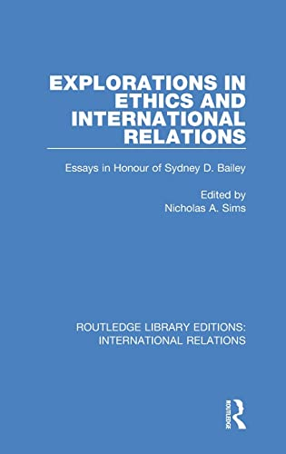 9781138950511: Explorations in Ethics and International Relations: Essays in Honour of Sydney Bailey (Routledge Library Editions: International Relations) (Volume 9)