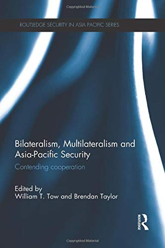 9781138950597: Bilateralism, Multilateralism and Asia-Pacific Security: Contending Cooperation (Routledge Security in Asia Pacific Series)