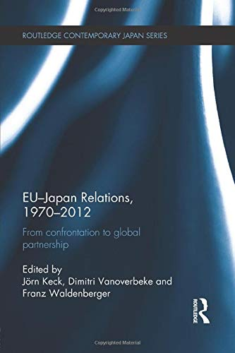 9781138950610: EU-Japan Relations, 1970-2012: From Confrontation to Global Partnership (Routledge Contemporary Japan)