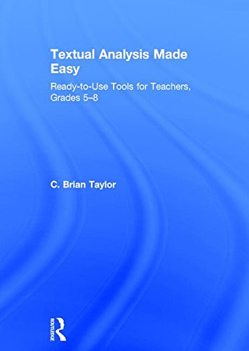 Textual Analysis Made Easy: Ready-to-Use Tools for Teachers, Grades 5-8: C. Brian Taylor