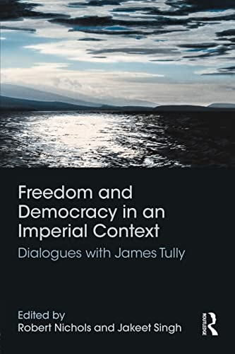 9781138950818: Freedom and Democracy in an Imperial Context: Dialogues with James Tully