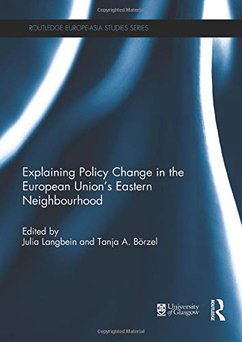 9781138951105: Explaining Policy Change in the European Union's Eastern Neighbourhood (Routledge Europe-Asia Studies)