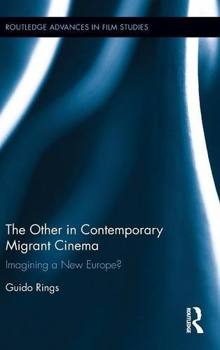 9781138951631: The Other in Contemporary Migrant Cinema: Imagining a New Europe? (Routledge Advances in Film Studies)