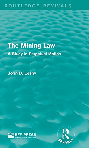 The Mining Law: A Study in Perpetual Motion (Hardcover): John D. Leshy