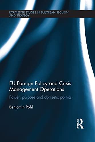 9781138951945: EU Foreign Policy and Crisis Management Operations: Power, purpose and domestic politics (Routledge Studies in European Security and Strategy)