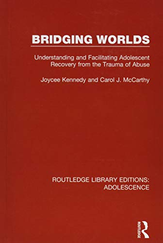 9781138952003: Bridging Worlds: Understanding and Facilitating Adolescent Recovery from the Trauma of Abuse (Routledge Library Editions: Adolescence)