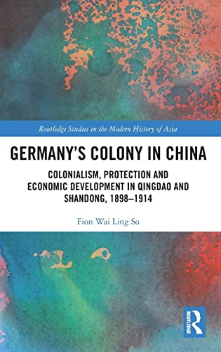 9781138952034: Germany's Colony in China: Colonialism, Protection and Economic Development in Qingdao and Shandong, 1898-1914
