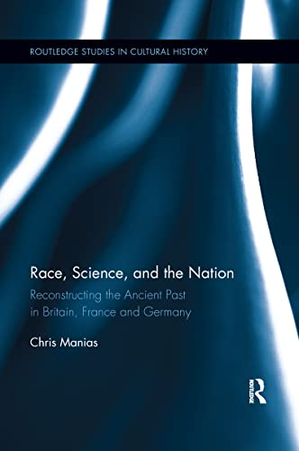 9781138952607: Race, Science, and the Nation: Reconstructing the Ancient Past in Britain, France and Germany (Routledge Studies in Cultural History)