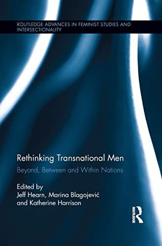 9781138952805: Rethinking Transnational Men: Beyond, Between and Within Nations (Routledge Advances in Feminist Studies and Intersectionality)