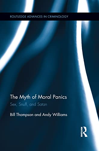 9781138952843: The Myth of Moral Panics: Sex, Snuff, and Satan (Routledge Advances in Criminology)