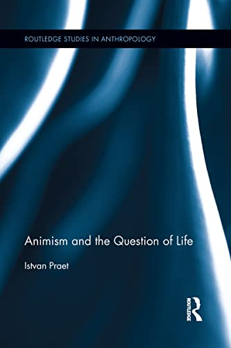 9781138952904: Animism and the Question of Life (Routledge Studies in Anthropology)
