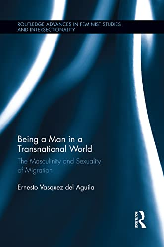 9781138952942: Being a Man in a Transnational World: The Masculinity and Sexuality of Migration