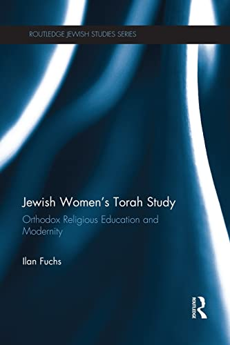 9781138952980: Jewish Women's Torah Study: Orthodox Religious Education and Modernity (Routledge Jewish Studies)