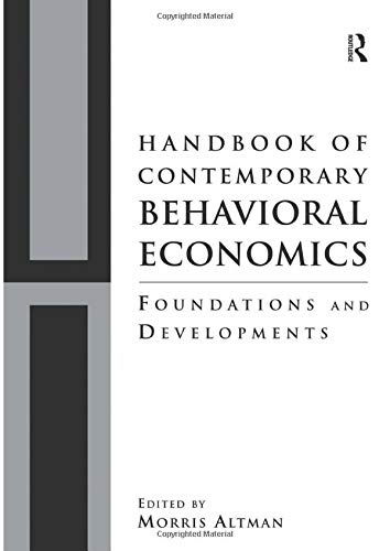 Handbook of Contemporary Behavioral Economics: Foundations and Developments: ALTMAN, MORRIS