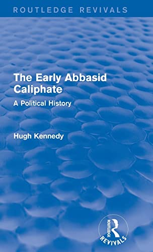 9781138953215: The Early Abbasid Caliphate: A Political History (Routledge Revivals)