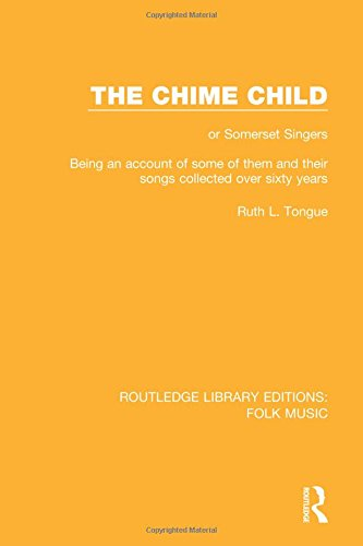9781138953468: The Chime Child: or Somerset Singers Being An Account of Some of Them and Their Songs Collected Over Sixty Years (Routledge Library Editions: Folk Music) (Volume 10)