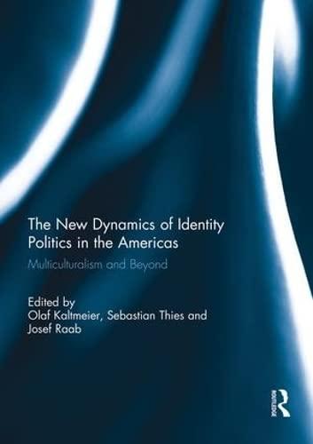 The New Dynamics of Identity Politics in: KALTMEIER, OLAF; THIES,