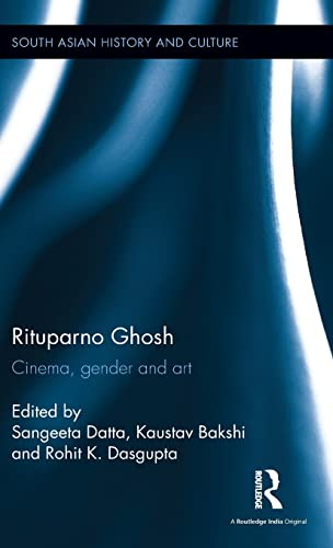 9781138953901: Rituparno Ghosh: Cinema, gender and art (South Asian History and Culture)