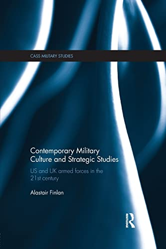 9781138954038: Contemporary Military Culture and Strategic Studies: US and UK Armed Forces in the 21st Century (Cass Military Studies)