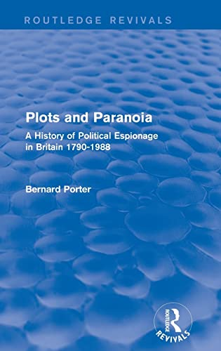 9781138954434: Plots and Paranoia: A History of Political Espionage in Britain 1790-1988 (Routledge Revivals)
