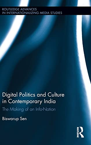 9781138954922: Digital Politics and Culture in Contemporary India: The Making of an Info-Nation (Routledge Advances in Internationalizing Media Studies)