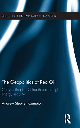 The Geopolitics of Red Oil: Constructing the China threat through energy security (Routledge ...